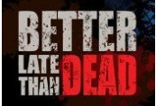 Better Late Than DEAD Steam CD Key
