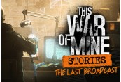 This War of Mine: Stories - The Last Broadcast  DLC Steam CD Key