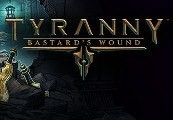 Tyranny - Bastard's Wound DLC Steam CD Key