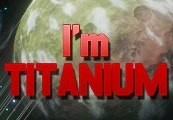 I'm Titanium Steam CD Key